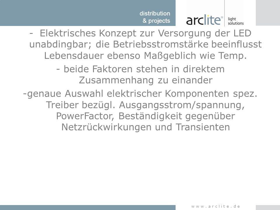 distribution & projects www.arclite.de -Elektrisches Konzept zur Versorgung der LED unabdingbar; die Betriebsstromstärke beeinflusst Lebensdauer ebens