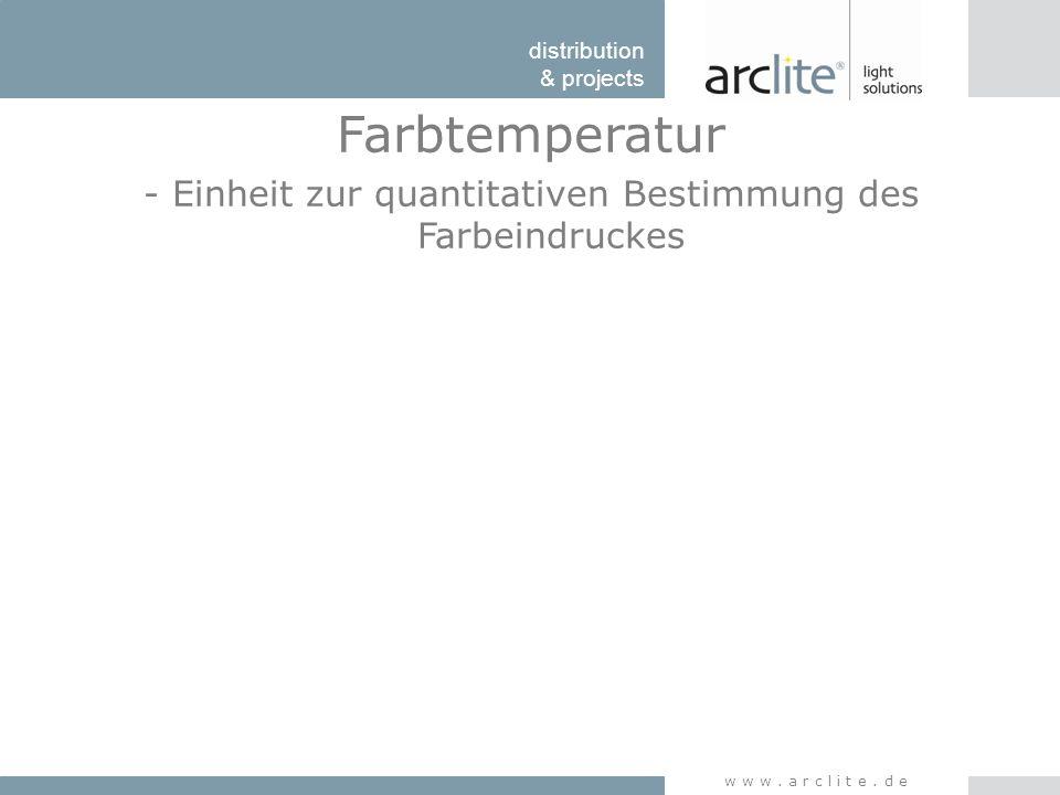 distribution & projects www.arclite.de Farbtemperatur - Einheit zur quantitativen Bestimmung des Farbeindruckes