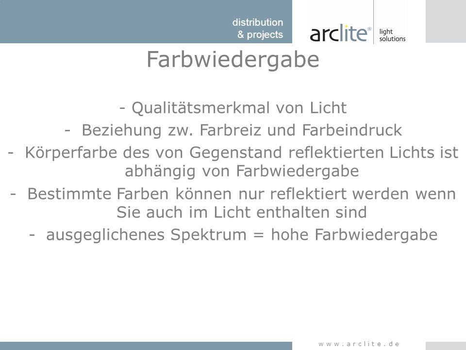distribution & projects www.arclite.de Farbwiedergabe - Qualitätsmerkmal von Licht -Beziehung zw. Farbreiz und Farbeindruck -Körperfarbe des von Gegen
