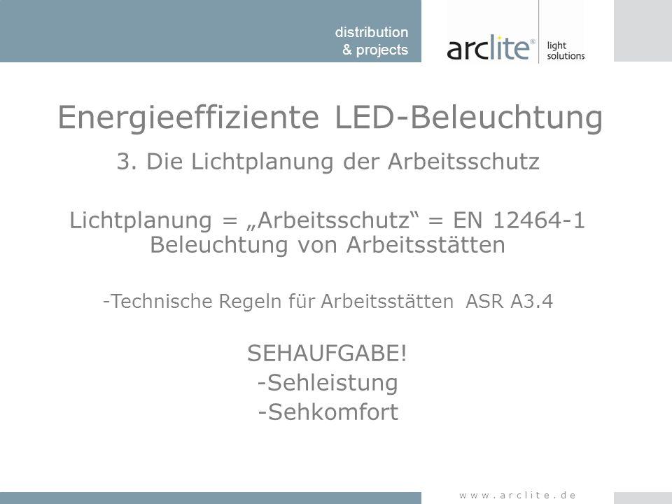 "distribution & projects www.arclite.de Energieeffiziente LED-Beleuchtung 3. Die Lichtplanung der Arbeitsschutz Lichtplanung = ""Arbeitsschutz"" = EN 124"