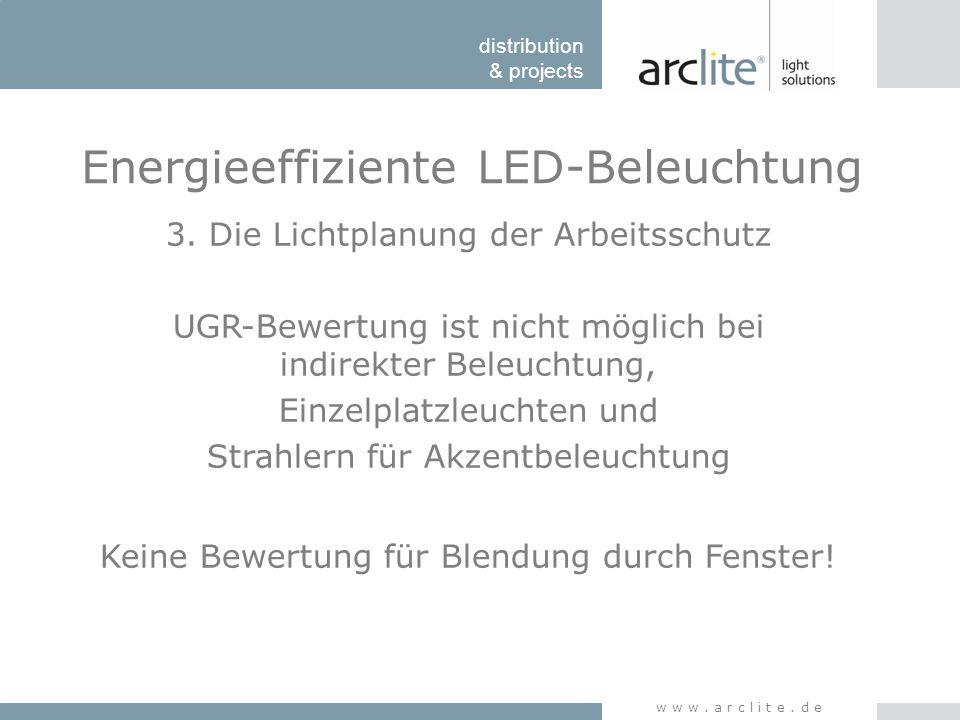 distribution & projects www.arclite.de Energieeffiziente LED-Beleuchtung 3. Die Lichtplanung der Arbeitsschutz UGR-Bewertung ist nicht möglich bei ind