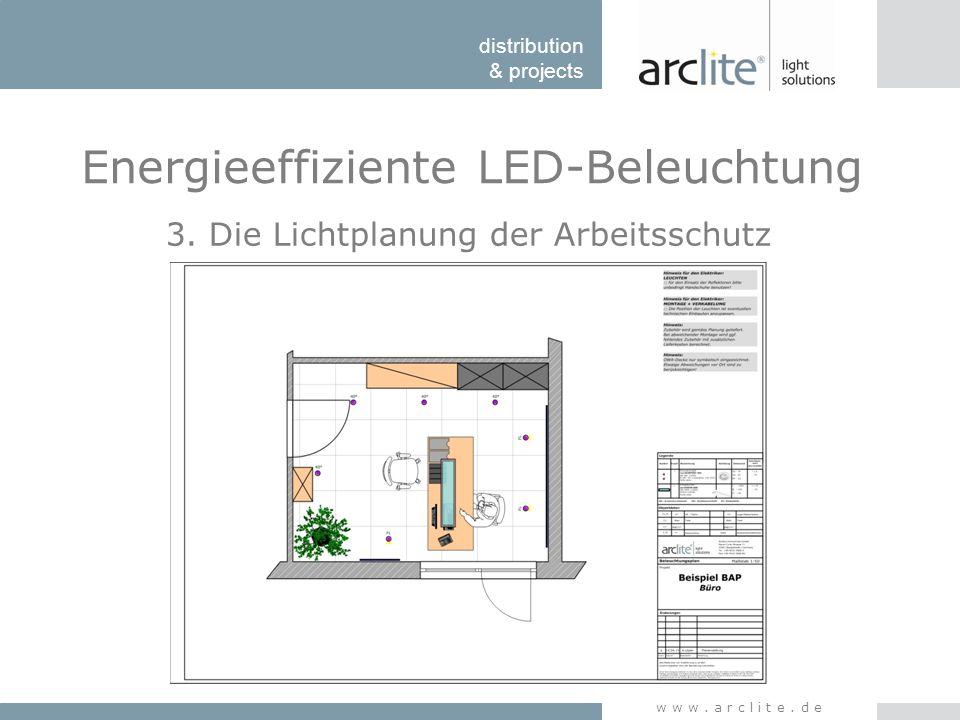distribution & projects www.arclite.de Energieeffiziente LED-Beleuchtung 3. Die Lichtplanung der Arbeitsschutz