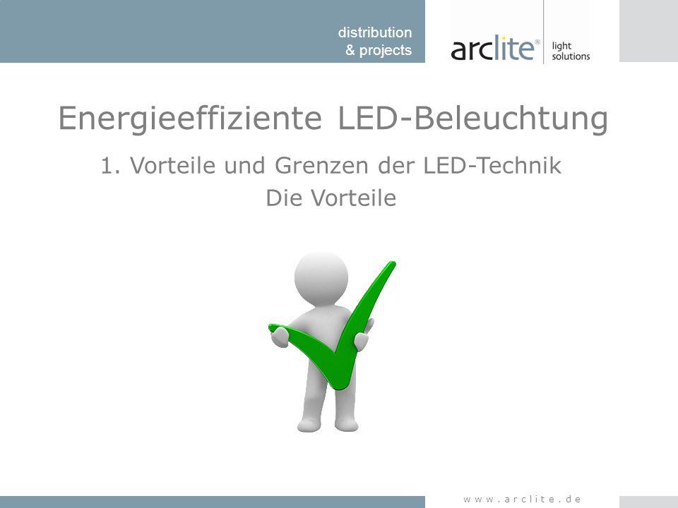 distribution & projects www.arclite.de Energieeffiziente LED-Beleuchtung -Lebensdauer -Effizienz -Raumklima -Farbtoleranz -Farbwiedergabe -sehr geringe Ausbleichung -stabile Helligkeit -Farbstabilität -Garantie