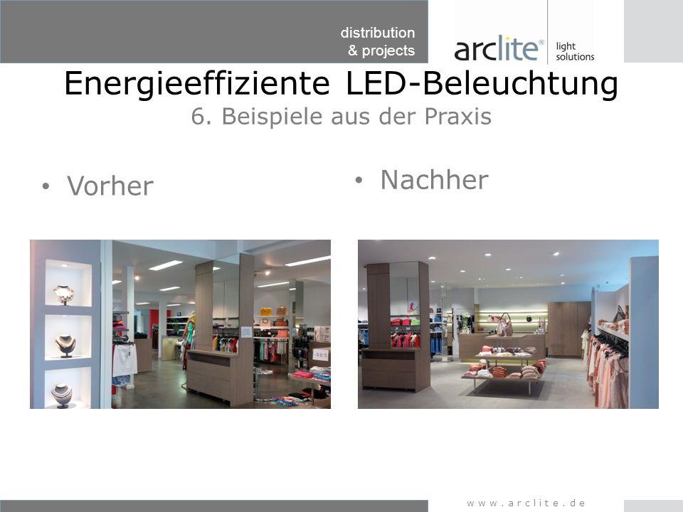 distribution & projects www.arclite.de Energieeffiziente LED-Beleuchtung 6. Beispiele aus der Praxis Vorher Nachher