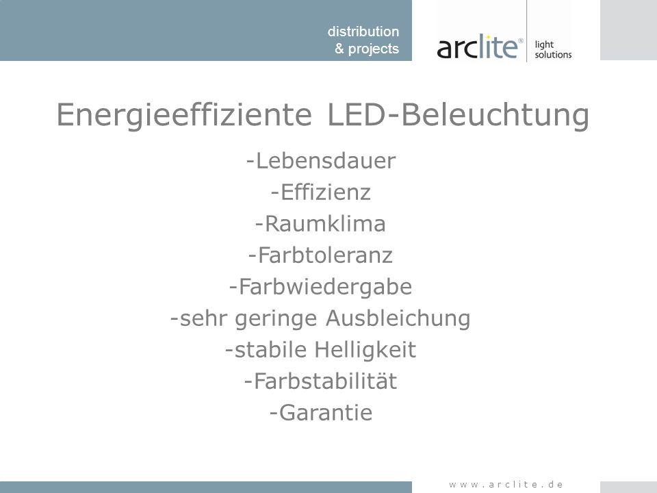 distribution & projects www.arclite.de Energieeffiziente LED-Beleuchtung -Lebensdauer -Effizienz -Raumklima -Farbtoleranz -Farbwiedergabe -sehr gering