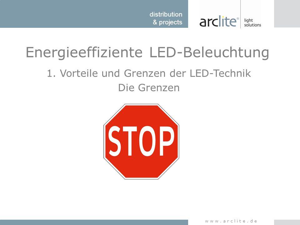 distribution & projects www.arclite.de Energieeffiziente LED-Beleuchtung 1. Vorteile und Grenzen der LED-Technik Die Grenzen
