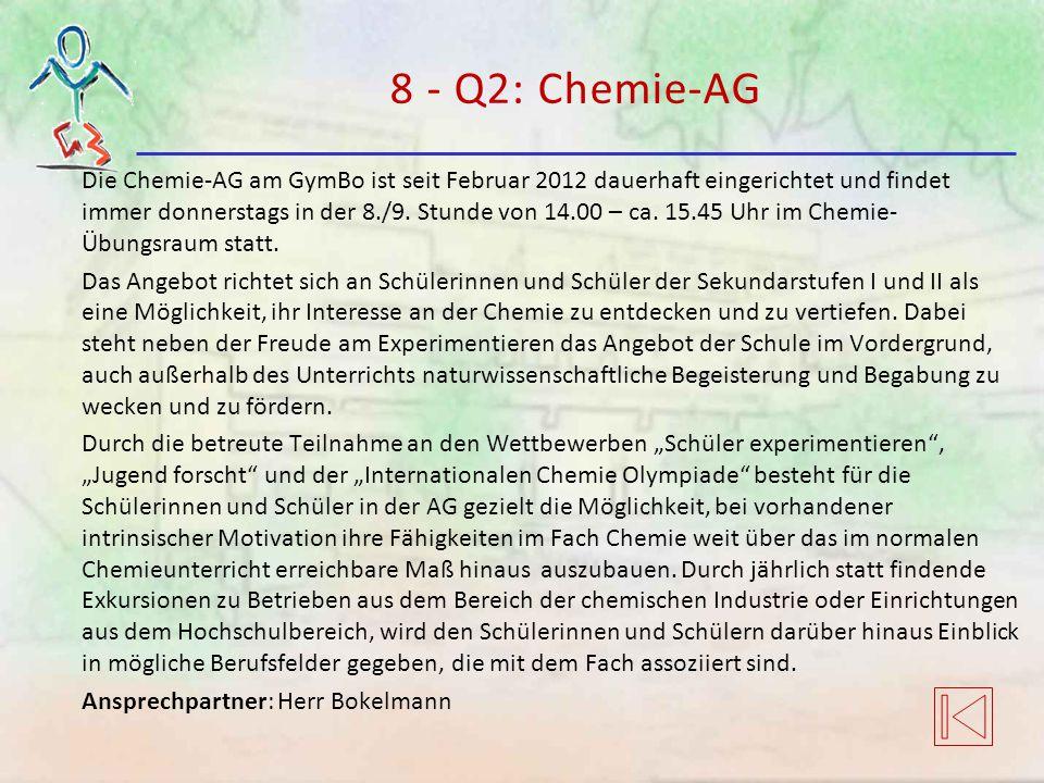 8 - Q2: Chemie-AG Die Chemie-AG am GymBo ist seit Februar 2012 dauerhaft eingerichtet und findet immer donnerstags in der 8./9. Stunde von 14.00 – ca.