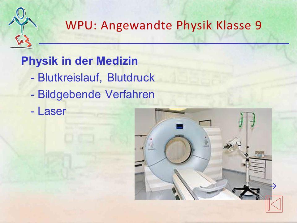 Physik in der Medizin - Blutkreislauf, Blutdruck - Bildgebende Verfahren - Laser WPU: Angewandte Physik Klasse 9 