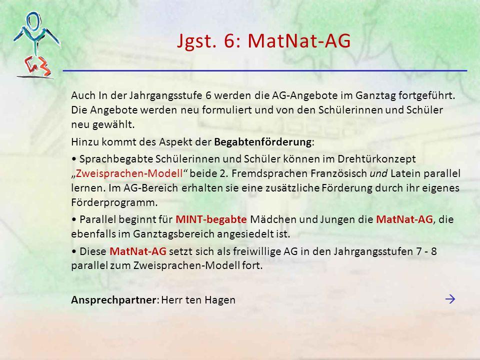 Jgst. 6: MatNat-AG Auch In der Jahrgangsstufe 6 werden die AG-Angebote im Ganztag fortgeführt. Die Angebote werden neu formuliert und von den Schüleri