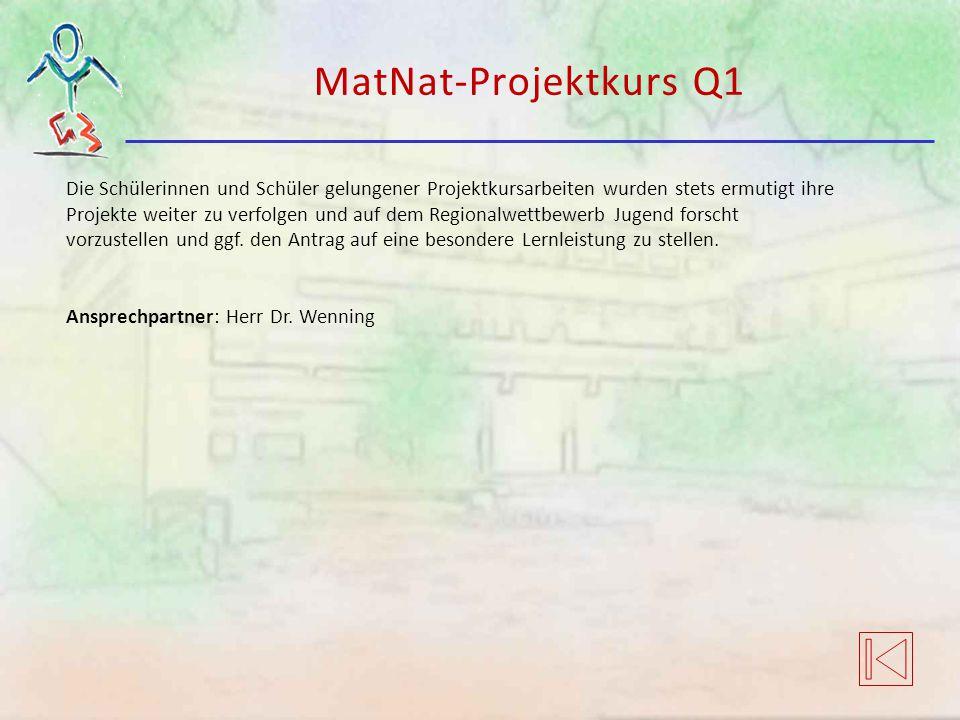 MatNat-Projektkurs Q1 Die Schülerinnen und Schüler gelungener Projektkursarbeiten wurden stets ermutigt ihre Projekte weiter zu verfolgen und auf dem Regionalwettbewerb Jugend forscht vorzustellen und ggf.
