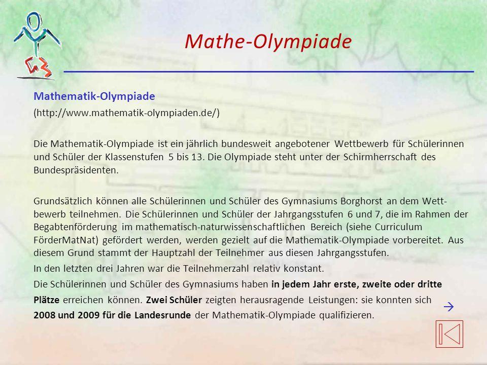 Mathe-Olympiade Mathematik-Olympiade (http://www.mathematik-olympiaden.de/) Die Mathematik-Olympiade ist ein jährlich bundesweit angebotener Wettbewer
