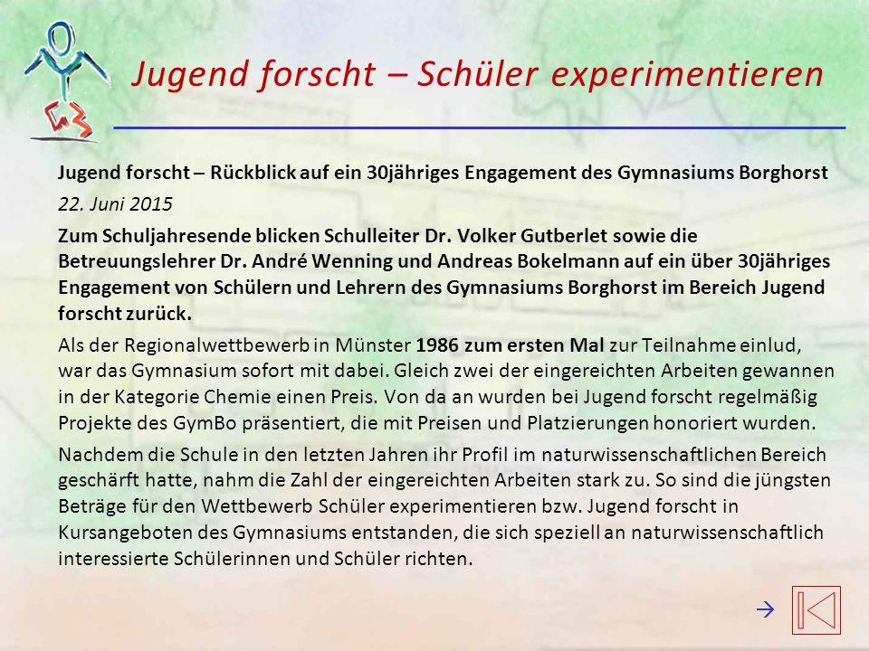 Jugend forscht – Schüler experimentieren Jugend forscht – Rückblick auf ein 30jähriges Engagement des Gymnasiums Borghorst 22. Juni 2015 Zum Schuljahr