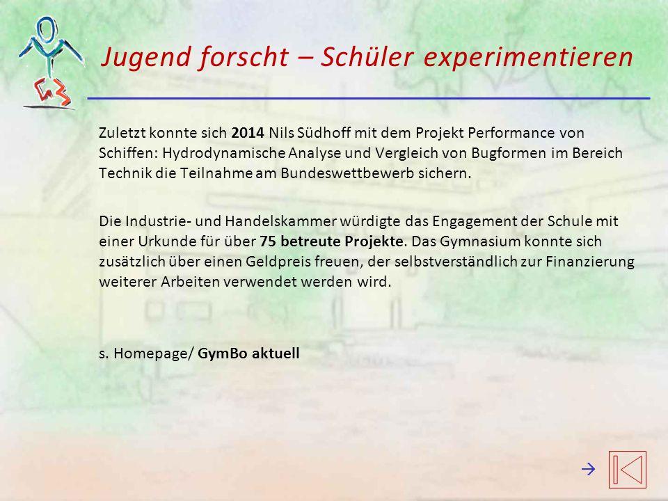 Jugend forscht – Schüler experimentieren Zuletzt konnte sich 2014 Nils Südhoff mit dem Projekt Performance von Schiffen: Hydrodynamische Analyse und V