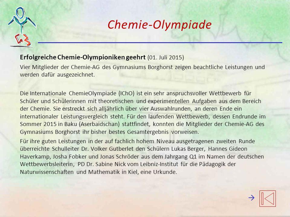 Chemie-Olympiade Erfolgreiche Chemie-Olympioniken geehrt (01. Juli 2015) Vier Mitglieder der Chemie-AG des Gymnasiums Borghorst zeigen beachtliche Lei