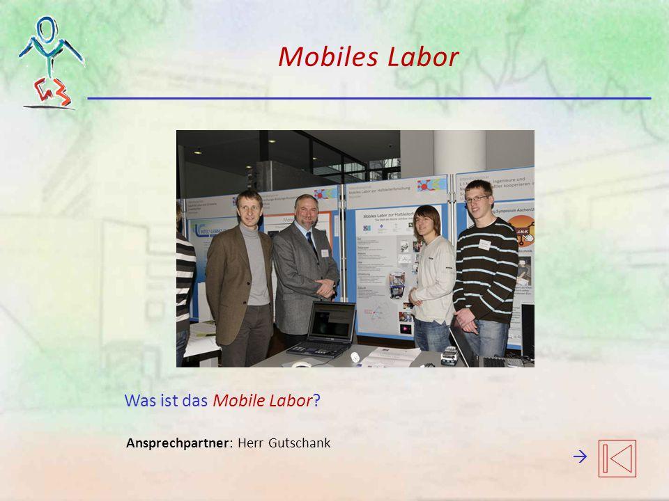 Mobiles Labor Was ist das Mobile Labor? Ansprechpartner: Herr Gutschank 