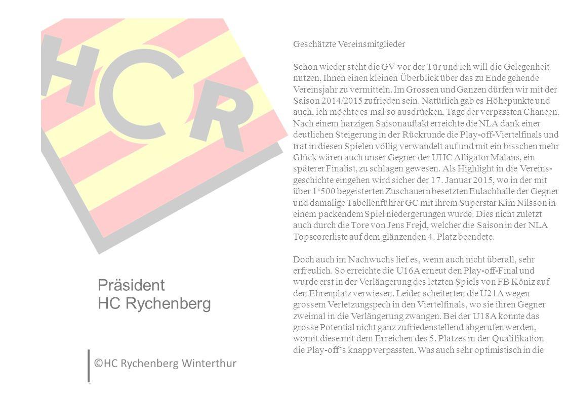 Präsident HC Rychenberg Geschätzte Vereinsmitglieder Schon wieder steht die GV vor der Tür und ich will die Gelegenheit nutzen, Ihnen einen kleinen Überblick über das zu Ende gehende Vereinsjahr zu vermitteln.