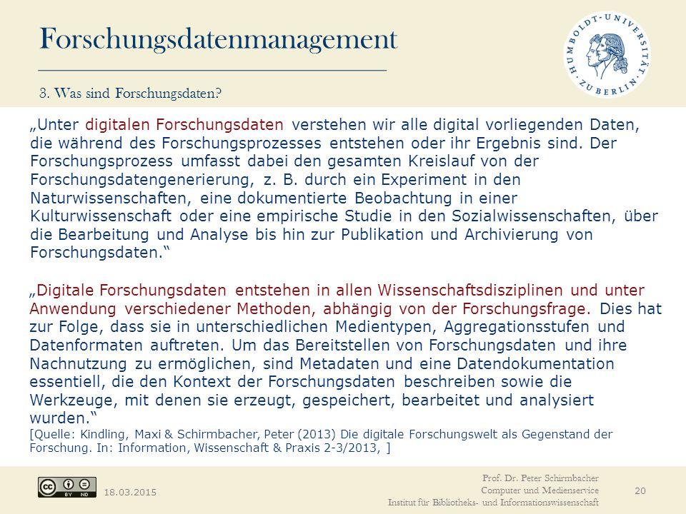 """Forschungsdatenmanagement 18.03.2015 3. Was sind Forschungsdaten? 20 """"Unter digitalen Forschungsdaten verstehen wir alle digital vorliegenden Daten, d"""