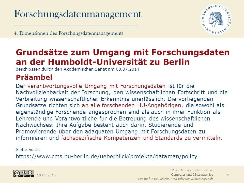 Forschungsdatenmanagement 18.03.2015 34 Prof. Dr. Peter Schirmbacher Computer und Medienservice Institut für Bibliotheks- und Informationswissenschaft
