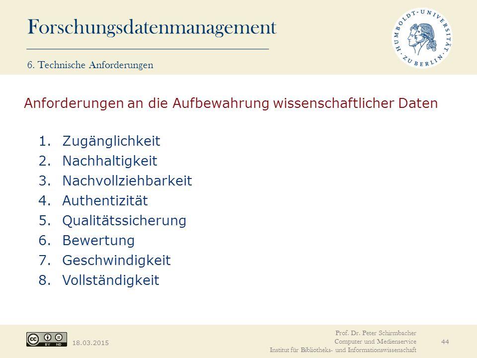 Forschungsdatenmanagement 18.03.2015 44 1.Zugänglichkeit 2.Nachhaltigkeit 3.Nachvollziehbarkeit 4.Authentizität 5.Qualitätssicherung 6.Bewertung 7.Ges