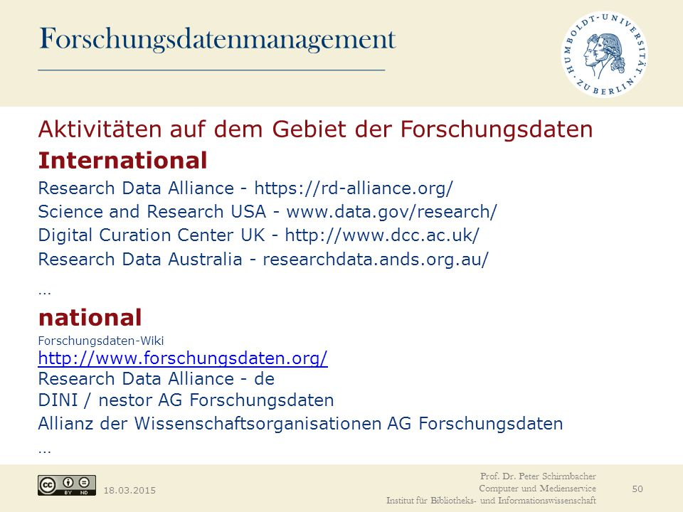 Forschungsdatenmanagement 18.03.2015 50 Prof. Dr. Peter Schirmbacher Computer und Medienservice Institut für Bibliotheks- und Informationswissenschaft