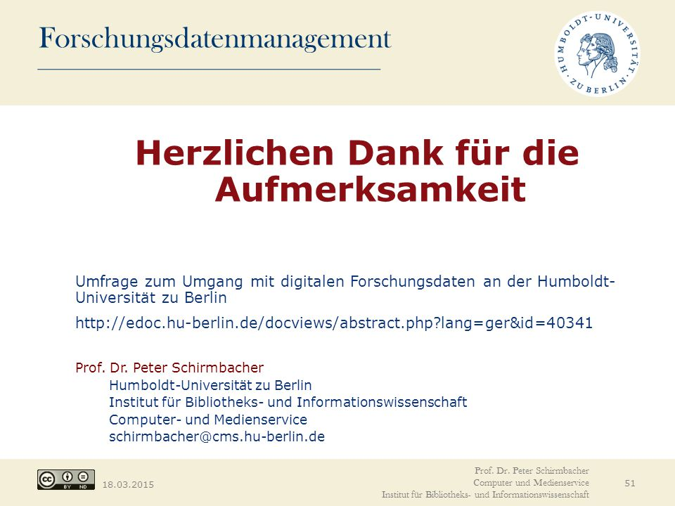 Forschungsdatenmanagement 18.03.2015 Herzlichen Dank für die Aufmerksamkeit Umfrage zum Umgang mit digitalen Forschungsdaten an der Humboldt- Universi