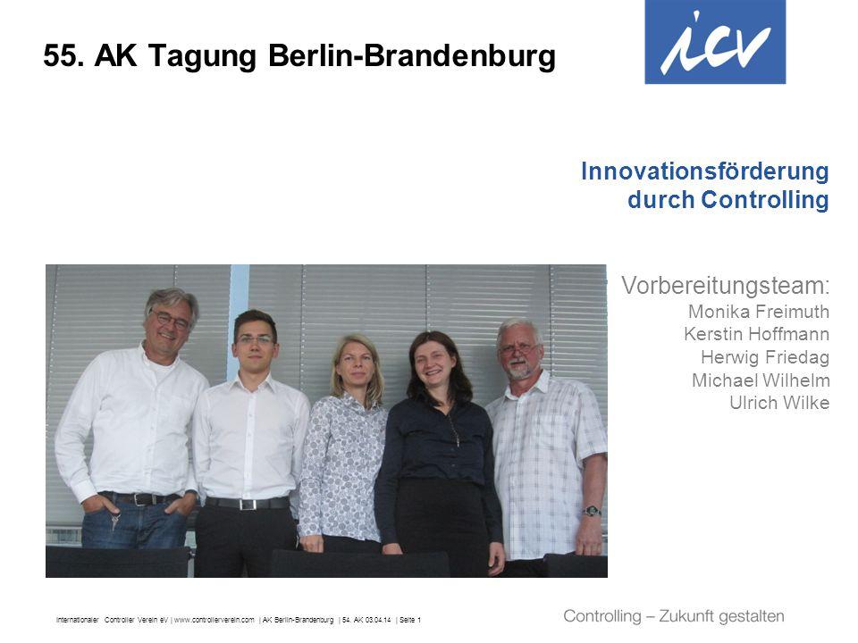 Internationaler Controller Verein eV   www.controllerverein.com   AK Berlin-Brandenburg   54. AK 03.04.14   Seite 1 55. AK Tagung Berlin-Brandenburg I