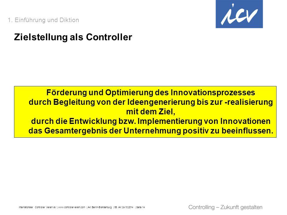 Internationaler Controller Verein eV   www.controllerverein.com   AK Berlin-Brandenburg   55. AK 24.10.2014   Seite 14 1. Einführung und Diktion Ziels