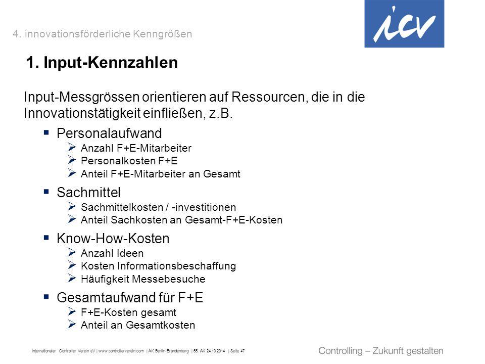 Internationaler Controller Verein eV   www.controllerverein.com   AK Berlin-Brandenburg   55. AK 24.10.2014   Seite 47 1. Input-Kennzahlen Input-Messg
