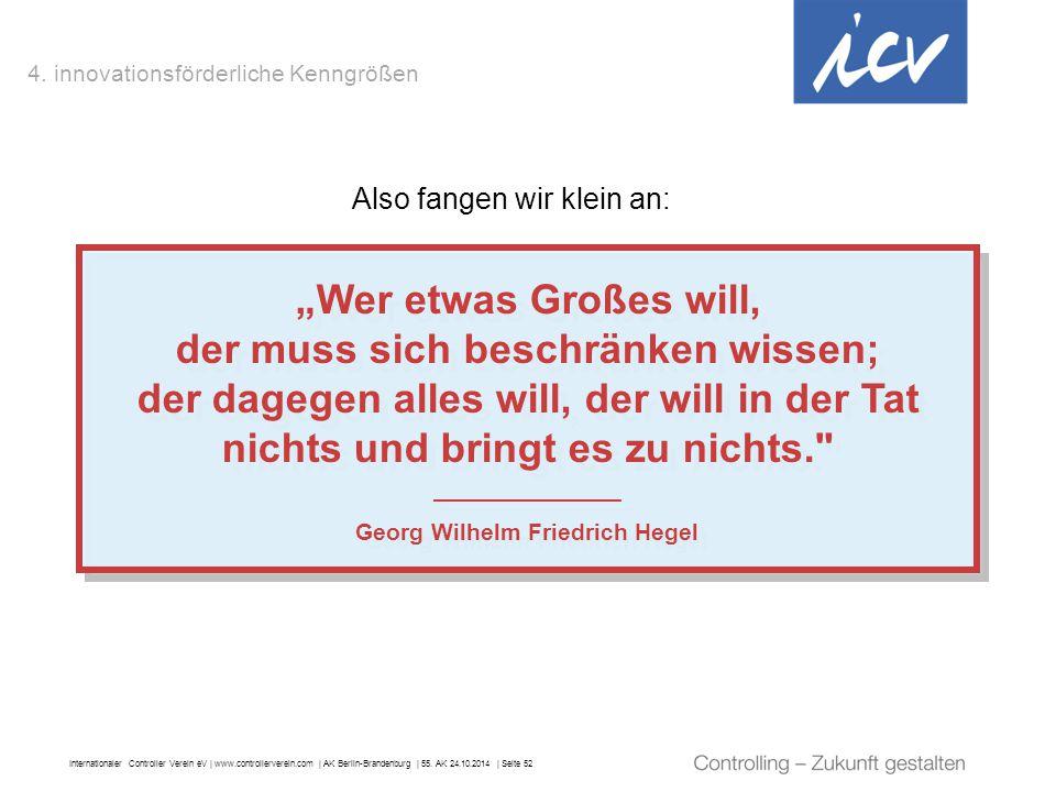 """Internationaler Controller Verein eV   www.controllerverein.com   AK Berlin-Brandenburg   55. AK 24.10.2014   Seite 52 """"Wer etwas Großes will, der mus"""