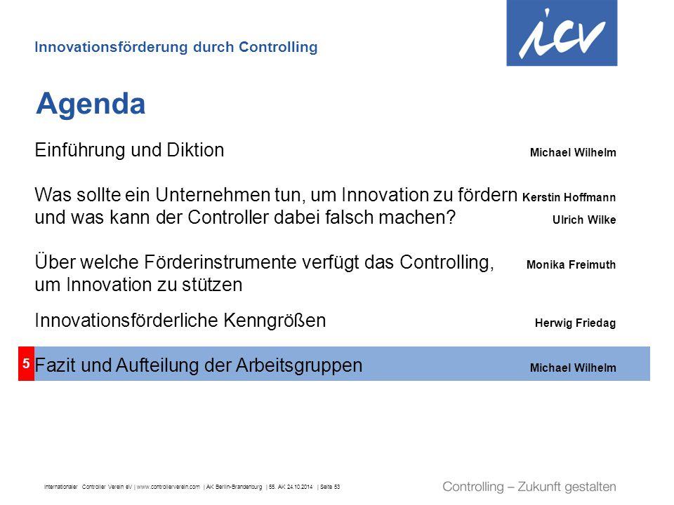 Internationaler Controller Verein eV   www.controllerverein.com   AK Berlin-Brandenburg   55. AK 24.10.2014   Seite 53 5 Agenda Innovationsförderung d