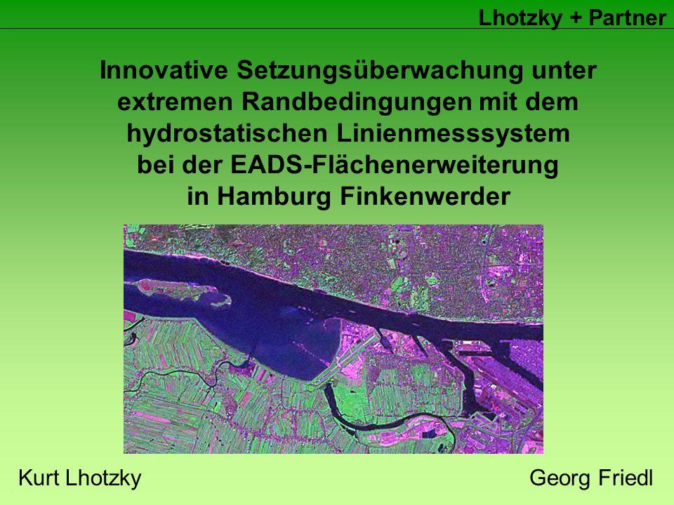 Lhotzky + Partner Innovative Setzungsüberwachung unter extremen Randbedingungen mit dem hydrostatischen Linienmesssystem bei der EADS-Flächenerweiterung in Hamburg Finkenwerder Kurt LhotzkyGeorg Friedl