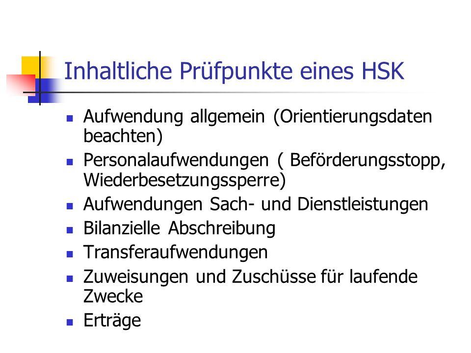 Inhaltliche Prüfpunkte eines HSK Aufwendung allgemein (Orientierungsdaten beachten) Personalaufwendungen ( Beförderungsstopp, Wiederbesetzungssperre)
