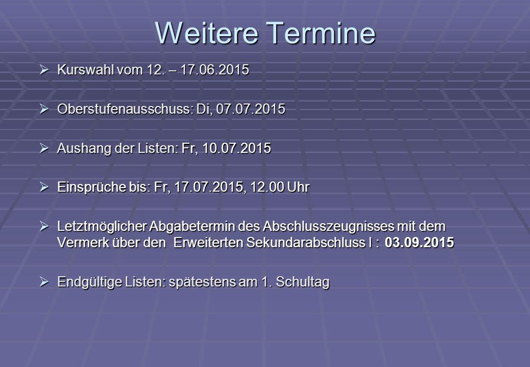 Weitere Termine  Kurswahl vom 12. – 17.06.2015  Oberstufenausschuss: Di, 07.07.2015  Aushang der Listen: Fr, 10.07.2015  Einsprüche bis: Fr, 17.07