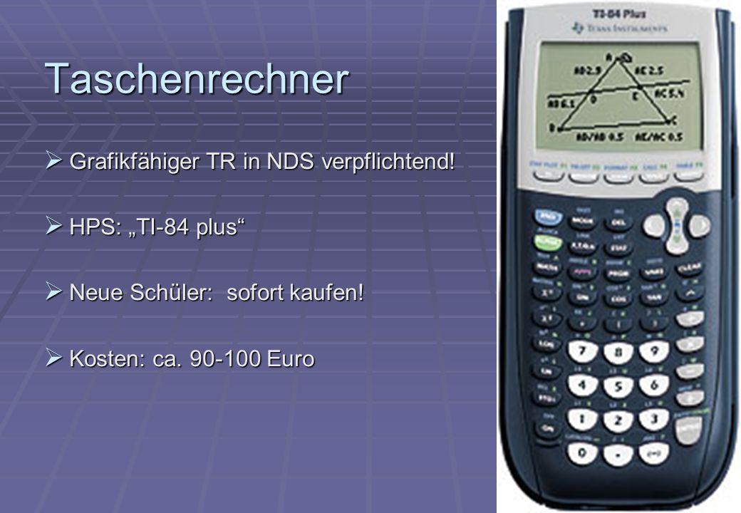 """Taschenrechner  Grafikfähiger TR in NDS verpflichtend!  HPS: """"TI-84 plus""""  Neue Schüler: sofort kaufen!  Kosten: ca. 90-100 Euro"""
