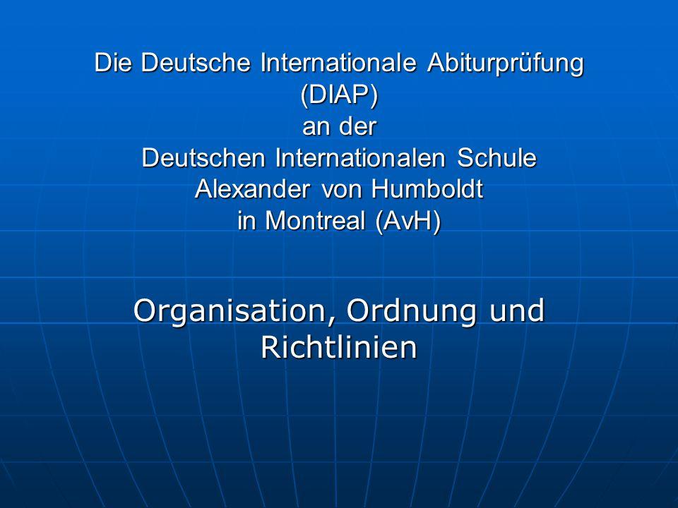 Die Deutsche Internationale Abiturprüfung (DIAP) an der Deutschen Internationalen Schule Alexander von Humboldt in Montreal (AvH) Organisation, Ordnun