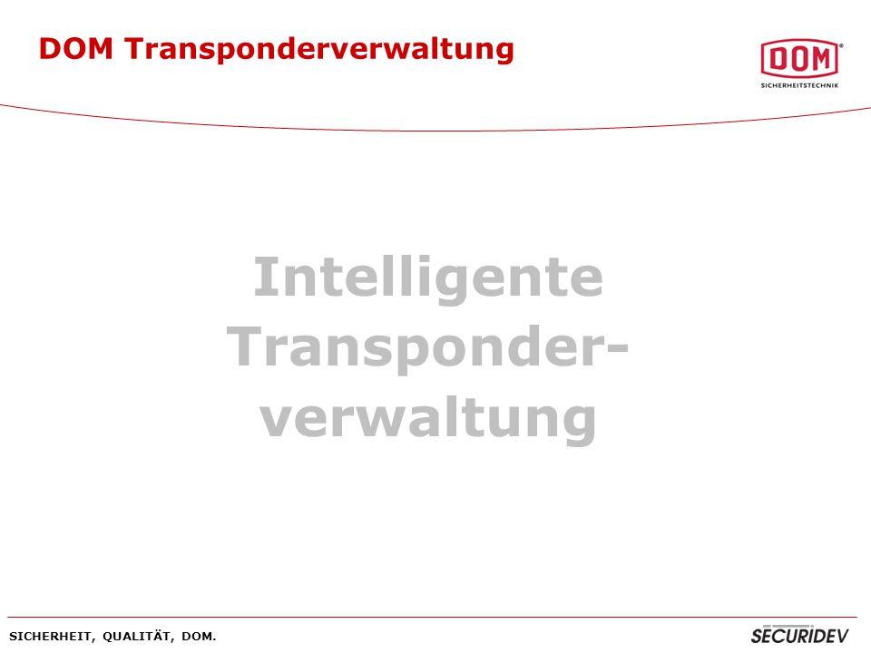 SICHERHEIT, QUALITÄT, DOM. DOM Transponderverwaltung Intelligente Transponder- verwaltung