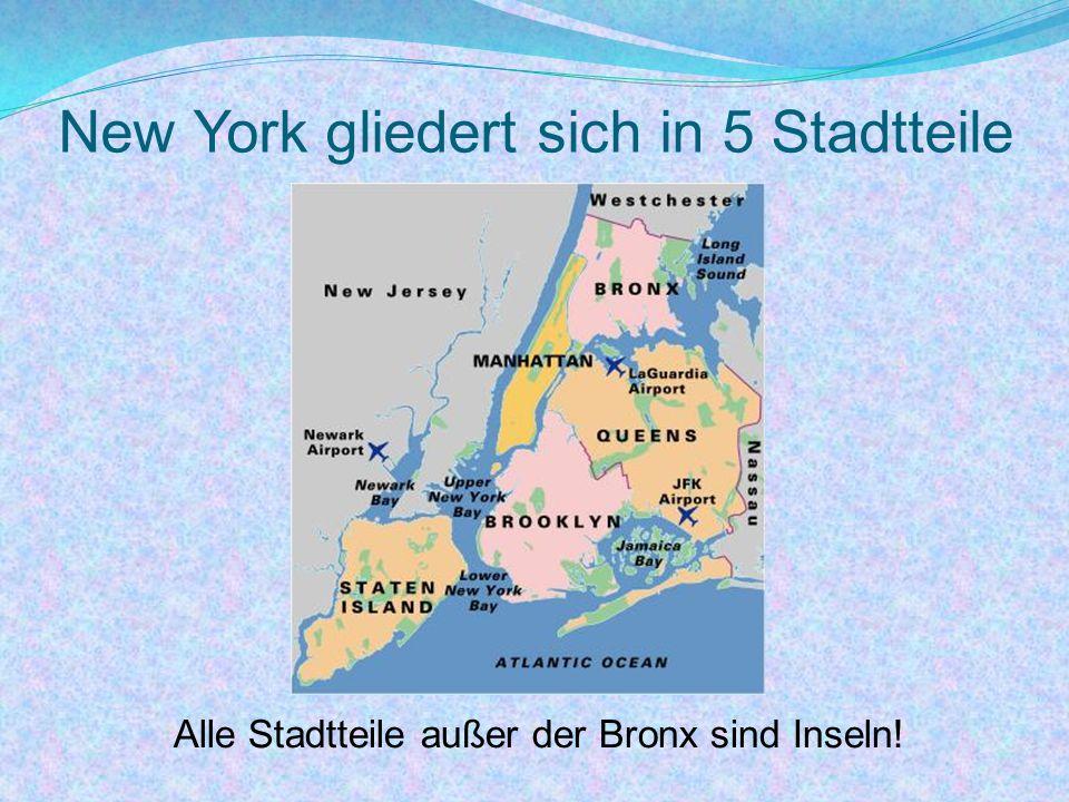 New York gliedert sich in 5 Stadtteile Alle Stadtteile außer der Bronx sind Inseln!