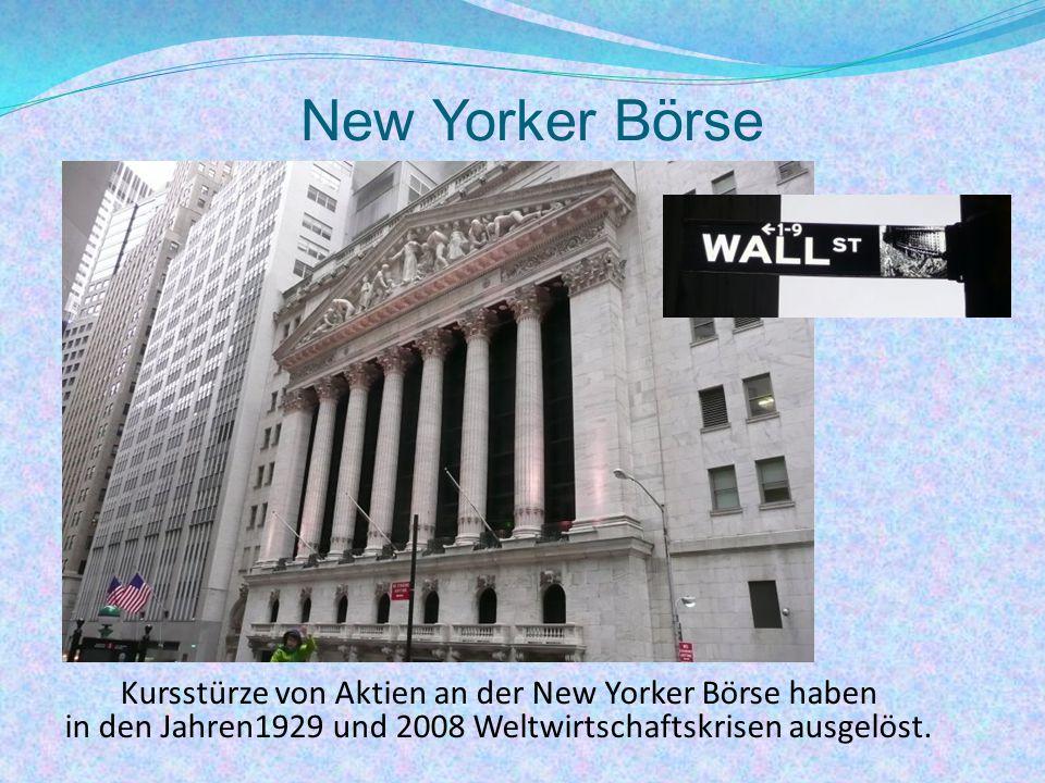 New Yorker Börse Kursstürze von Aktien an der New Yorker Börse haben in den Jahren1929 und 2008 Weltwirtschaftskrisen ausgelöst.