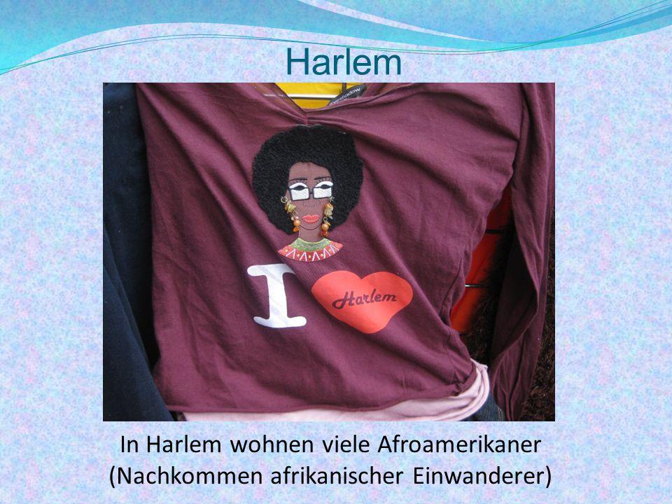 Harlem In Harlem wohnen viele Afroamerikaner (Nachkommen afrikanischer Einwanderer)