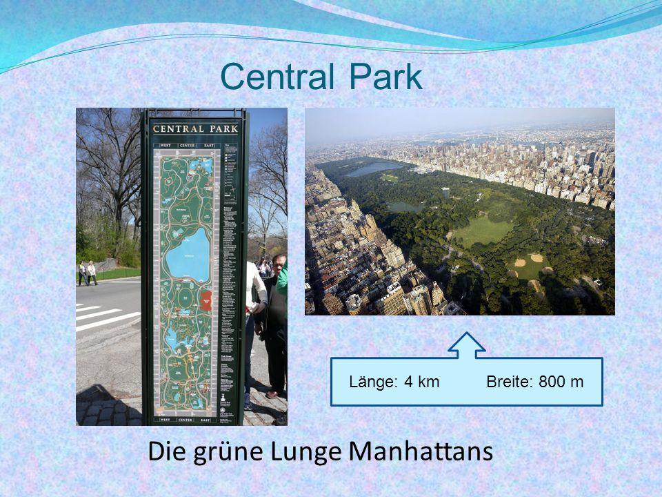 Central Park Die grüne Lunge Manhattans Länge: 4 km Breite: 800 m
