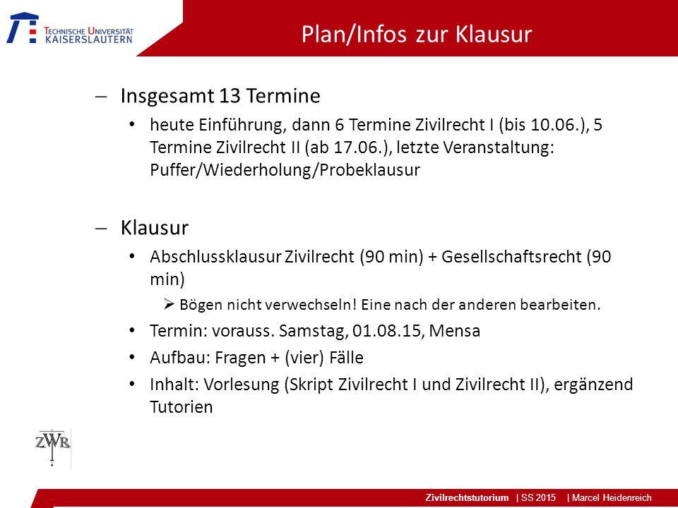 Zivilrechtstutorium | SS 2015 | Marcel Heidenreich Plan/Infos zur Klausur  Insgesamt 13 Termine heute Einführung, dann 6 Termine Zivilrecht I (bis 10