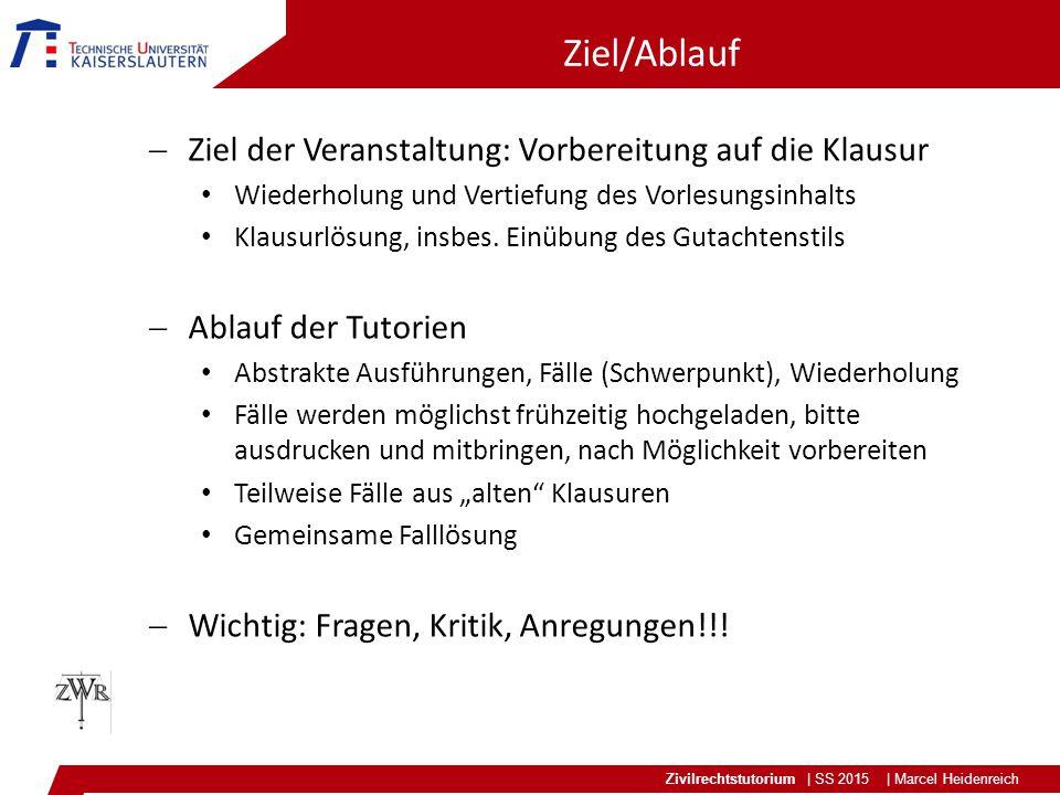 Zivilrechtstutorium | SS 2015 | Marcel Heidenreich Ziel/Ablauf  Ziel der Veranstaltung: Vorbereitung auf die Klausur Wiederholung und Vertiefung des Vorlesungsinhalts Klausurlösung, insbes.