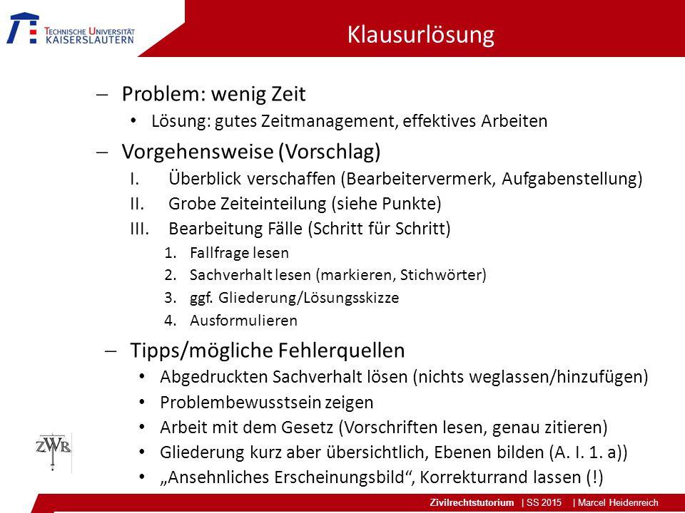 Zivilrechtstutorium | SS 2015 | Marcel Heidenreich Klausurlösung  Problem: wenig Zeit Lösung: gutes Zeitmanagement, effektives Arbeiten  Vorgehenswe