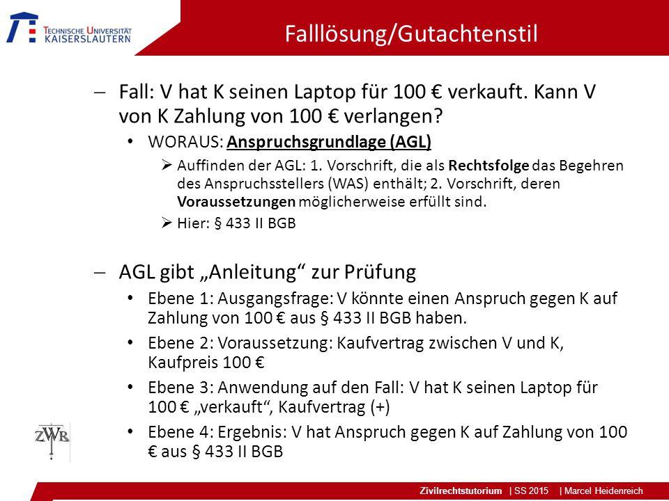 Zivilrechtstutorium | SS 2015 | Marcel Heidenreich Falllösung/Gutachtenstil  Fall: V hat K seinen Laptop für 100 € verkauft.