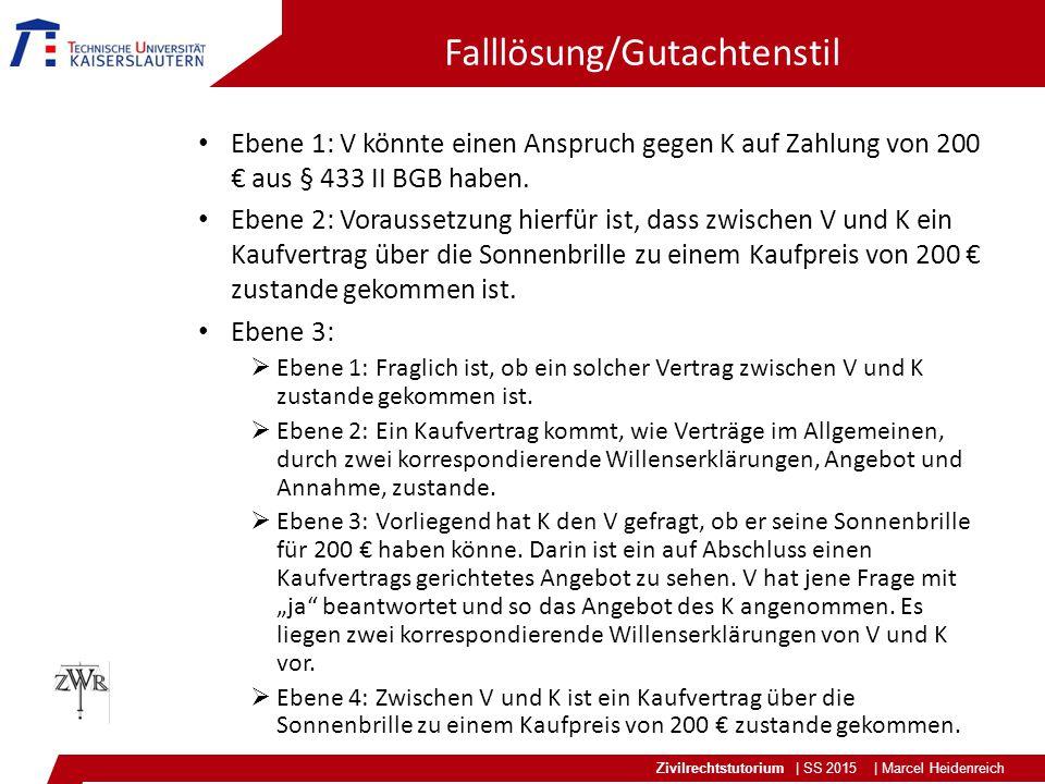 Zivilrechtstutorium | SS 2015 | Marcel Heidenreich Falllösung/Gutachtenstil Ebene 1: V könnte einen Anspruch gegen K auf Zahlung von 200 € aus § 433 II BGB haben.