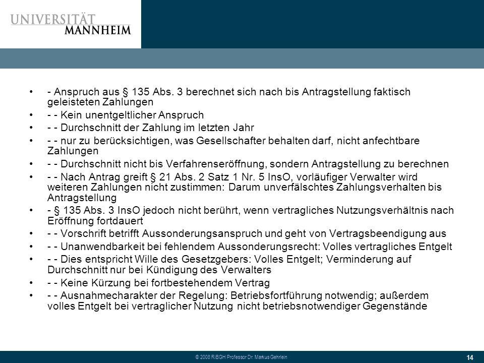 © 2008 RiBGH Professor Dr.Markus Gehrlein 14 - Anspruch aus § 135 Abs.