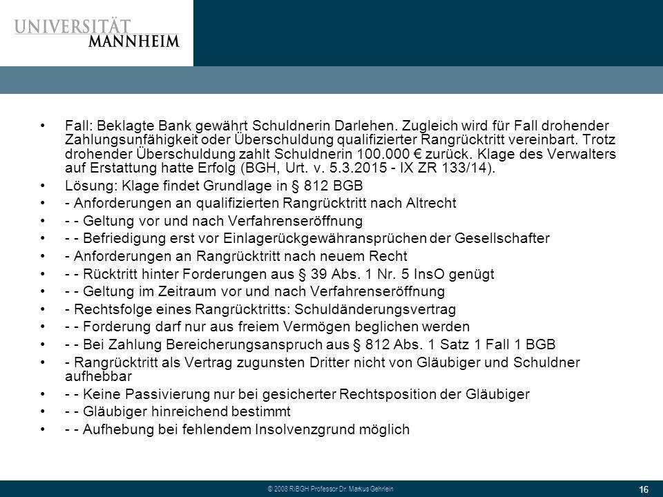© 2008 RiBGH Professor Dr.Markus Gehrlein 16 Fall: Beklagte Bank gewährt Schuldnerin Darlehen.