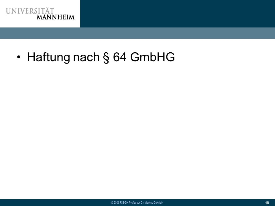 © 2008 RiBGH Professor Dr. Markus Gehrlein 18 Haftung nach § 64 GmbHG