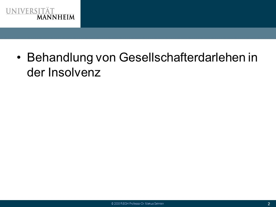 © 2008 RiBGH Professor Dr. Markus Gehrlein 2 Behandlung von Gesellschafterdarlehen in der Insolvenz