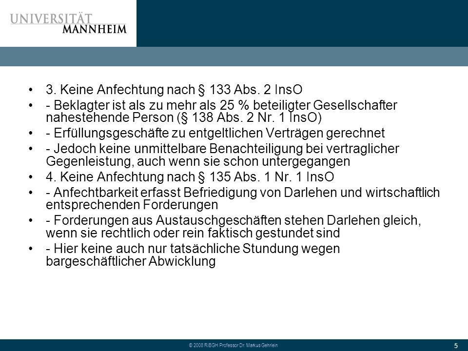 © 2008 RiBGH Professor Dr.Markus Gehrlein 5 3. Keine Anfechtung nach § 133 Abs.